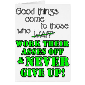 Good things come to those who... card