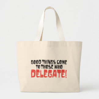 Good things come to those who delegate! 2 large tote bag
