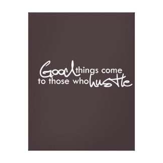 Good things come to those who hustle canvas print