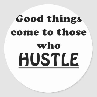 Good Things Come to Those Who Hustle Classic Round Sticker