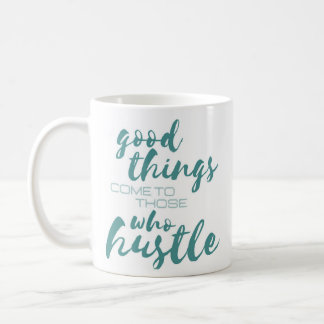 """Good Things Come to Those Who Hustle"" Funny Coffee Mug"