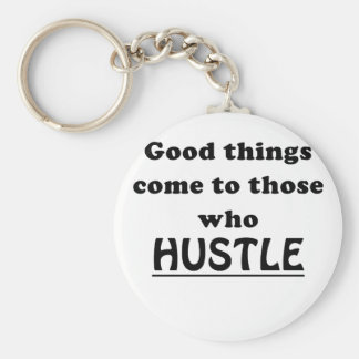 Good Things Come to Those Who Hustle Keychain