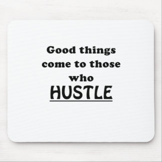 Good Things Come to Those Who Hustle Mouse Pad