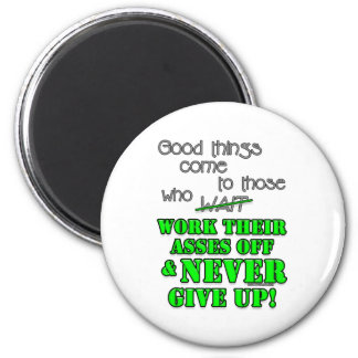 Good things come to those who... magnet