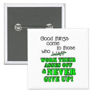 Good things come to those who... pinback button