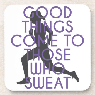 Good Things Come to Those Who Sweat Coaster