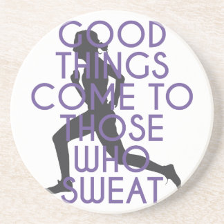 Good Things Come to Those Who Sweat Sandstone Coaster