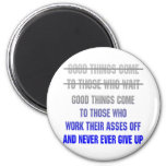Good Things Come To Those Who Work Their Asses Off 2 Inch Round Magnet