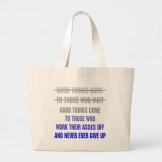 Good Things Come To Those Who Work Their Asses Off Large Tote Bag