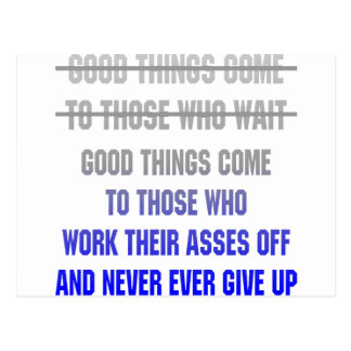 Good Things Come To Those Who Work Their Asses Off Postcard