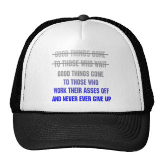 Good Things Come To Those Who Work Their Asses Off Trucker Hat