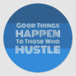 Good Things Happen To Those Who Hustle Sticker