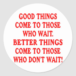 Good Things vs. Better Things Classic Round Sticker