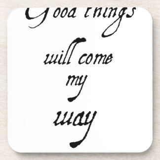 good things will come my way2 (2) beverage coaster