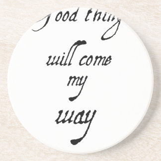 good things will come my way2 (2) coaster