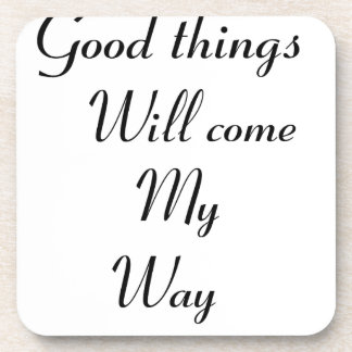 Good things will come my way drink coaster