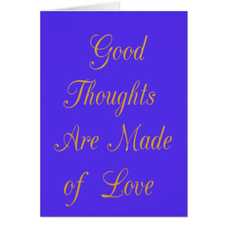 Good Thoughts are Made of Love Card