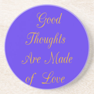 Good Thoughts are Made of Love Coaster