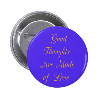Good Thoughts are Made of Love Pinback Button