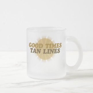 Good times and Tan Lines 10 Oz Frosted Glass Coffee Mug