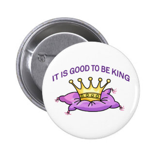 GOOD TO BE KING BUTTONS