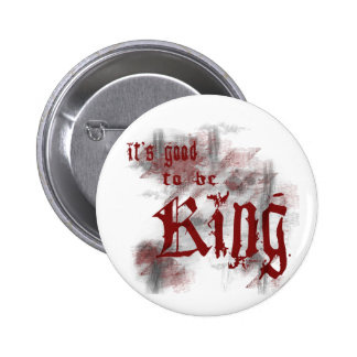 Good to be King Button