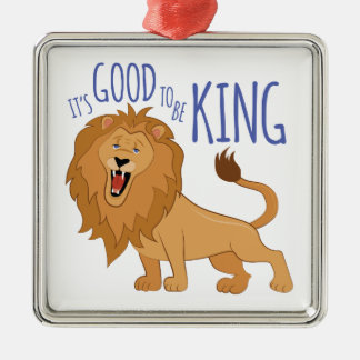 Good To Be King Metal Ornament