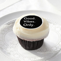 Good. Vibes. Only. (Customizable colors and text) Edible Frosting Rounds