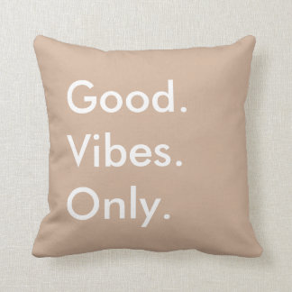 Good. Vibes. Only. Customizable Earthy White Baige Pillow