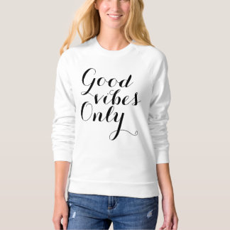 Good Vibes Only Happy Inspirational Reminder Sweatshirt