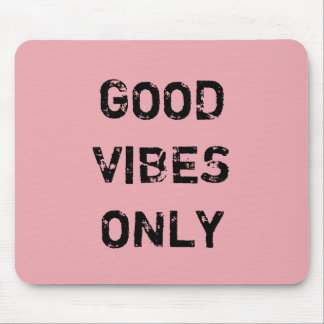 GOOD VIBES ONLY. MOUSE PAD