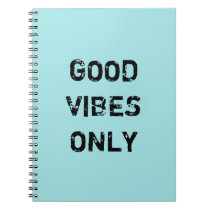 GOOD VIBES ONLY. NOTEBOOK