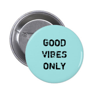 GOOD VIBES ONLY PINBACK BUTTON