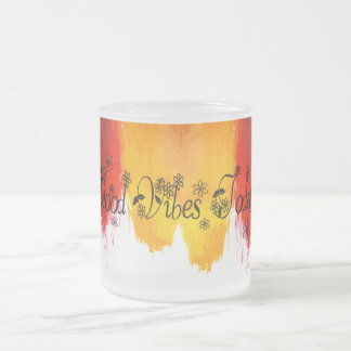 Good Vibes Today Frosted Glass Coffee Mug