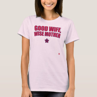 GOOD WIFE and WISE MOTHER T-Shirt