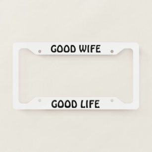 Good Wife Good Life License Plate Frame