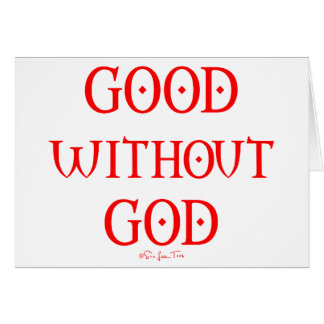 Good Without God Greeting Card