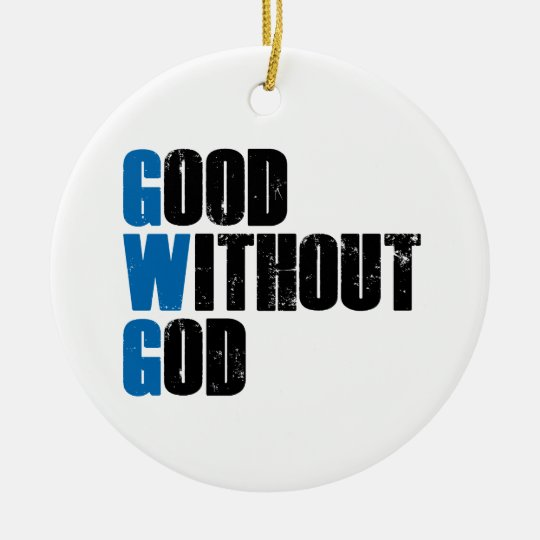 Good Without God Ceramic Ornament