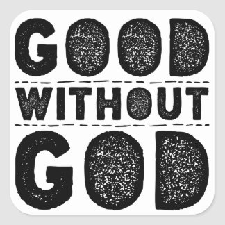 good without god Reason alone is not enough to keep human beings humane.