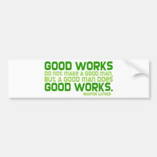 Good Works Do Not Make a Good Man Bumper Stickers