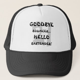 GoodBye Bouncer...Hello Bartender! Trucker Hat