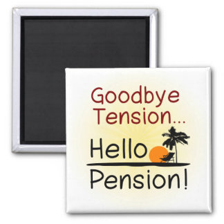 Goodbye Tension, Hello Pension Funny Retirement Magnet