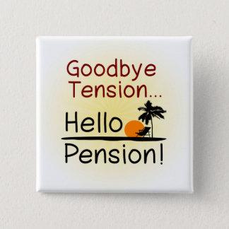 Goodbye Tension, Hello Pension Funny Retirement Pinback Button