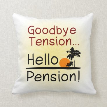 Goodbye Tension, Hello Pension Funny Retirement Throw Pillow