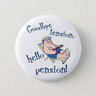 GOODBYE TENSION, HELLO PENSION! RETIREMENT GIFT PINBACK BUTTON
