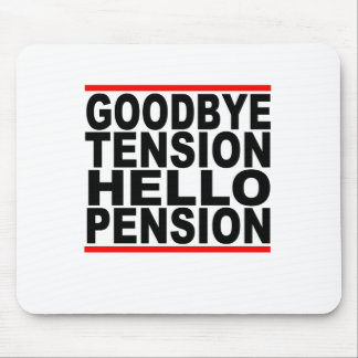Goodbye Tension Hello Pension T-Shirts.png Mouse Pad