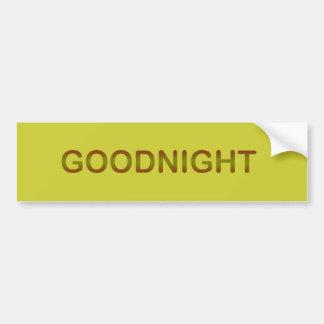 GOODNIGHT2 GOODNIGHT GOOD NIGHT SLEEPY COMMENTS BUMPER STICKER