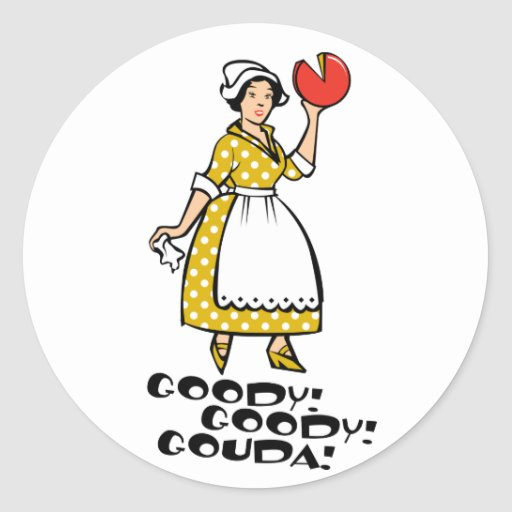 Goody! Goody! Gouda! Round Sticker