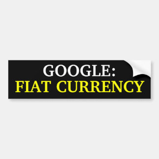GOOGLE FIAT CURRENCY BUMPER STICKER