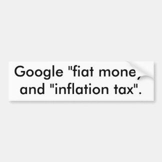 "Google ""fiat money"" and ""inflation tax"". bumper sticker"